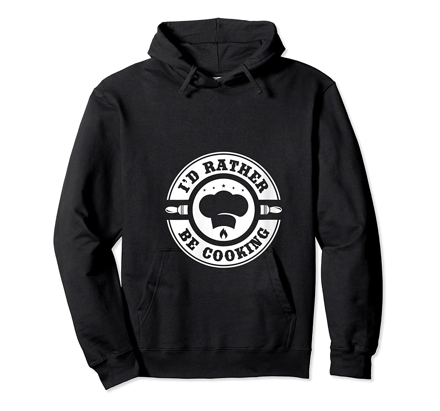 I D Rather Be Cooking Chef Funny Culinary Chefs Gifts T Shirt Unisex Pullover Hoodie