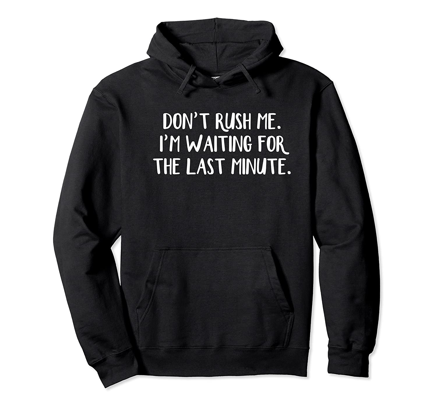 Don't Rush Me I'm Waiting For The Last Minute Shirts Unisex Pullover Hoodie