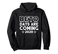 Beto Days Are Coming T Shirt Presidential Election 2020 Tee Hoodie Black