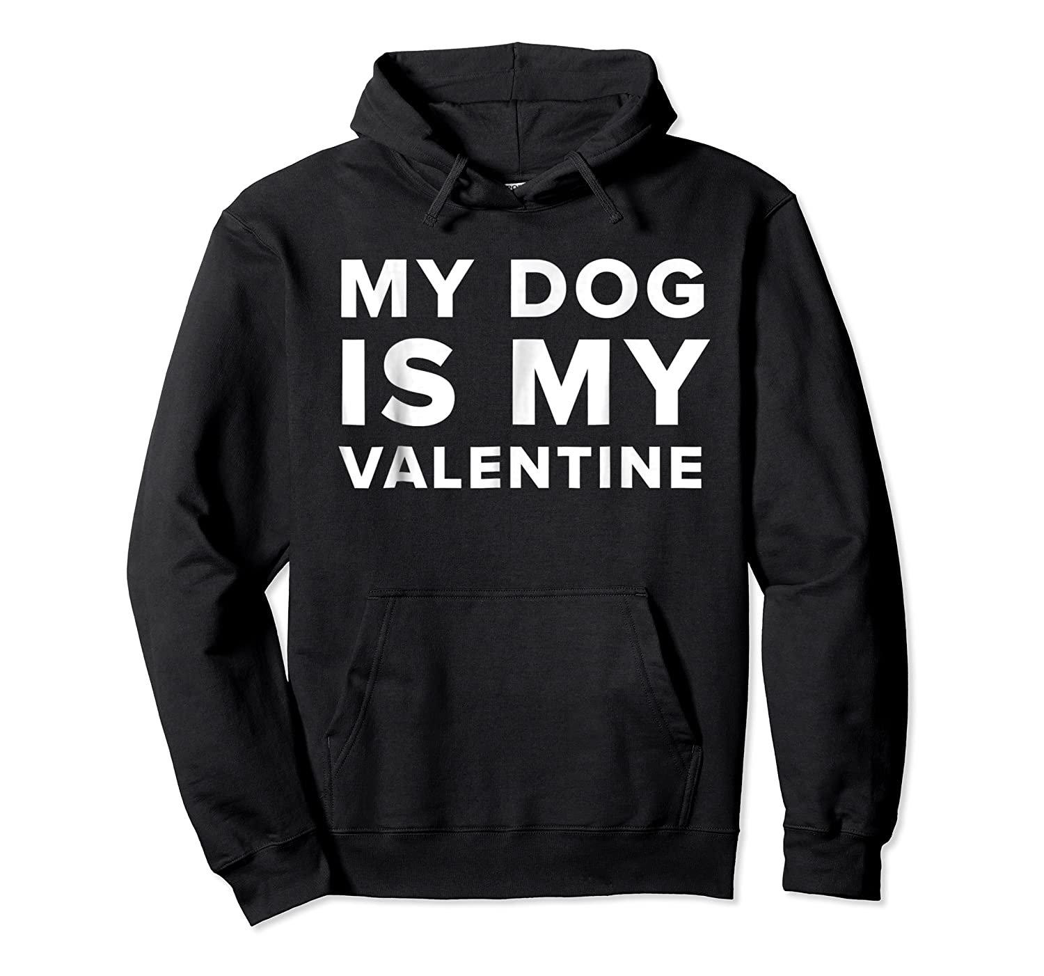 Funny My Dog Is My Valentine Valentine S Day T Shirt Unisex Pullover Hoodie
