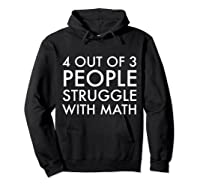 4 Out Of 3 People Struggle With Math T-shirt Geek Nerd Tee Hoodie Black