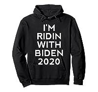 Ridin With Biden Shirt Vote Joe Biden For President 2020 Top T Shirt Hoodie Black