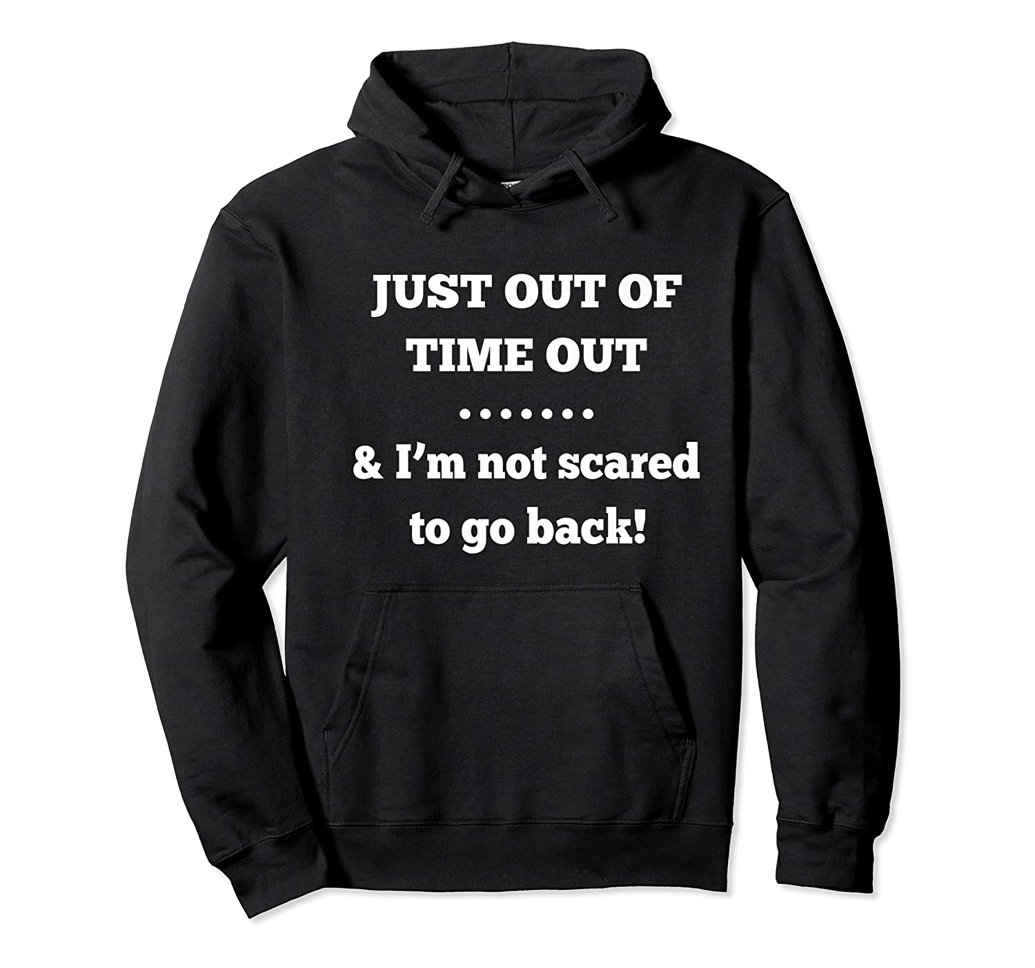Just Out Of Time Out And I'm Not Scared To Go Back Premium T-shirt Unisex Pullover Hoodie