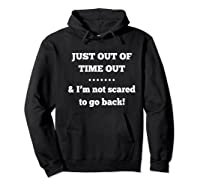 Just Out Of Time Out And I'm Not Scared To Go Back Premium T-shirt Hoodie Black