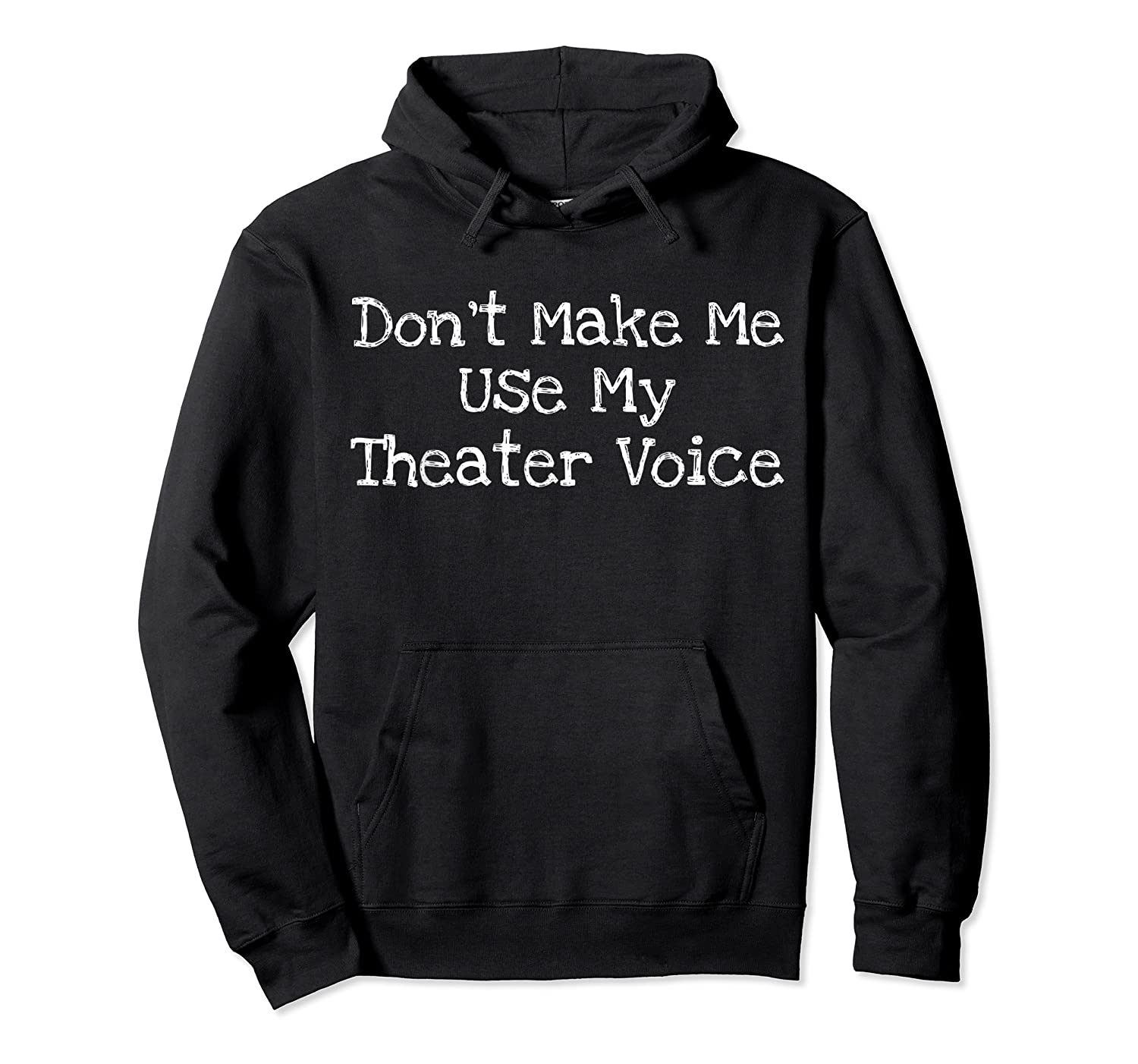Don't Make Me Use My Theater Voice Shirts Unisex Pullover Hoodie