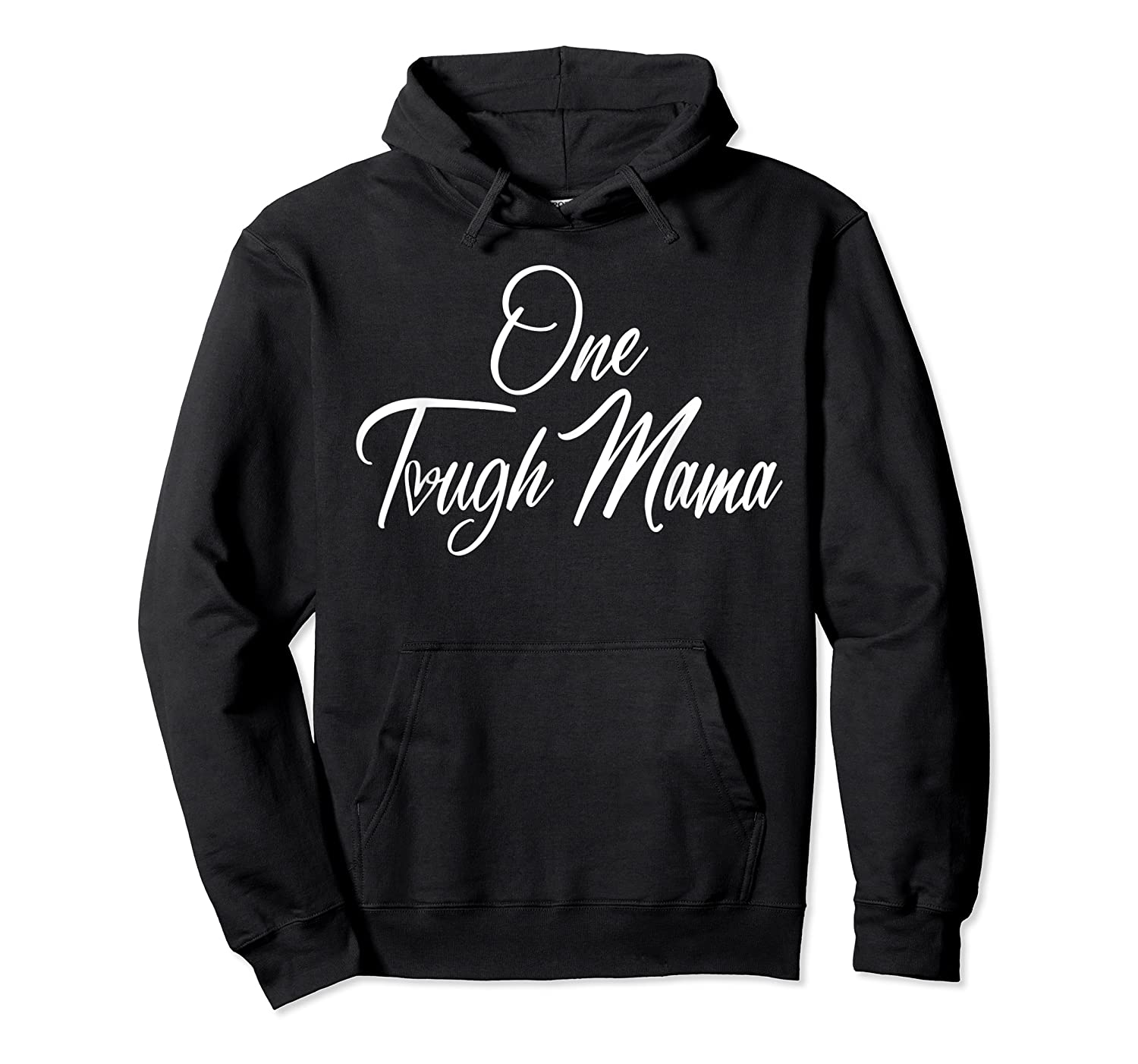 One Tough Mama T Shirt Happy Mother S Day Gift For Mom Unisex Pullover Hoodie