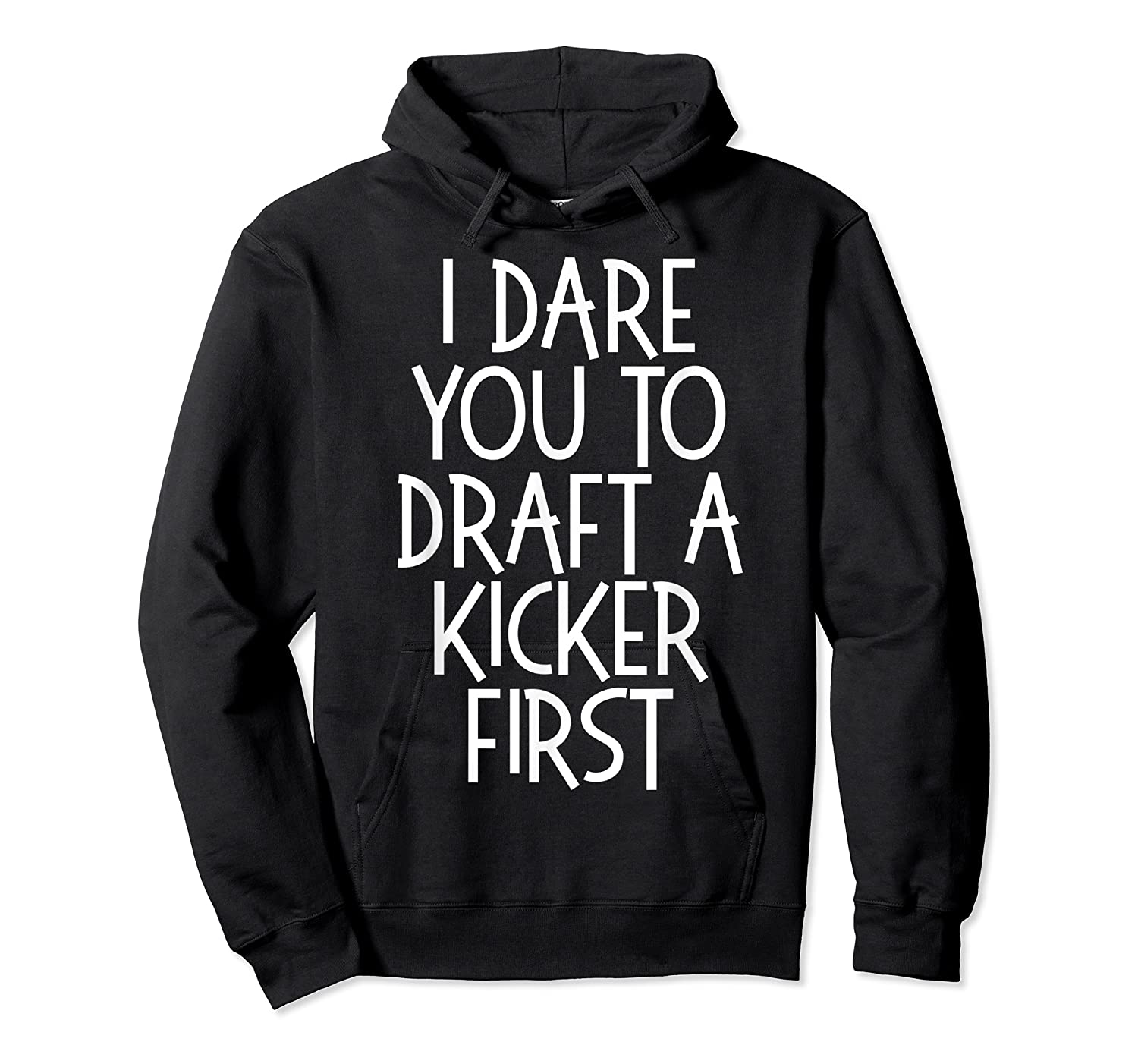Funny Fantasy Draft Gear I Dare You To Draft A Kicker First T-shirt Unisex Pullover Hoodie