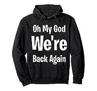 Oh My God We Re Back Again Backstreet Back Great Shirts Hoodie Black