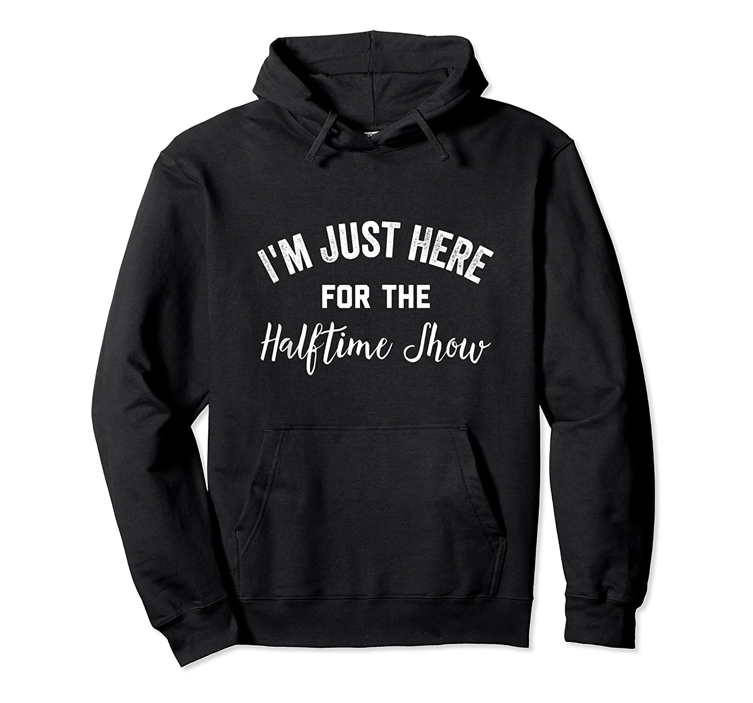 I'm Just Here For The Halftime Show , Half Time Game Day Shirts Unisex Pullover Hoodie