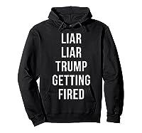 Liar Liar Trump Getting Fired Funny Impeach President T Shirt Hoodie Black