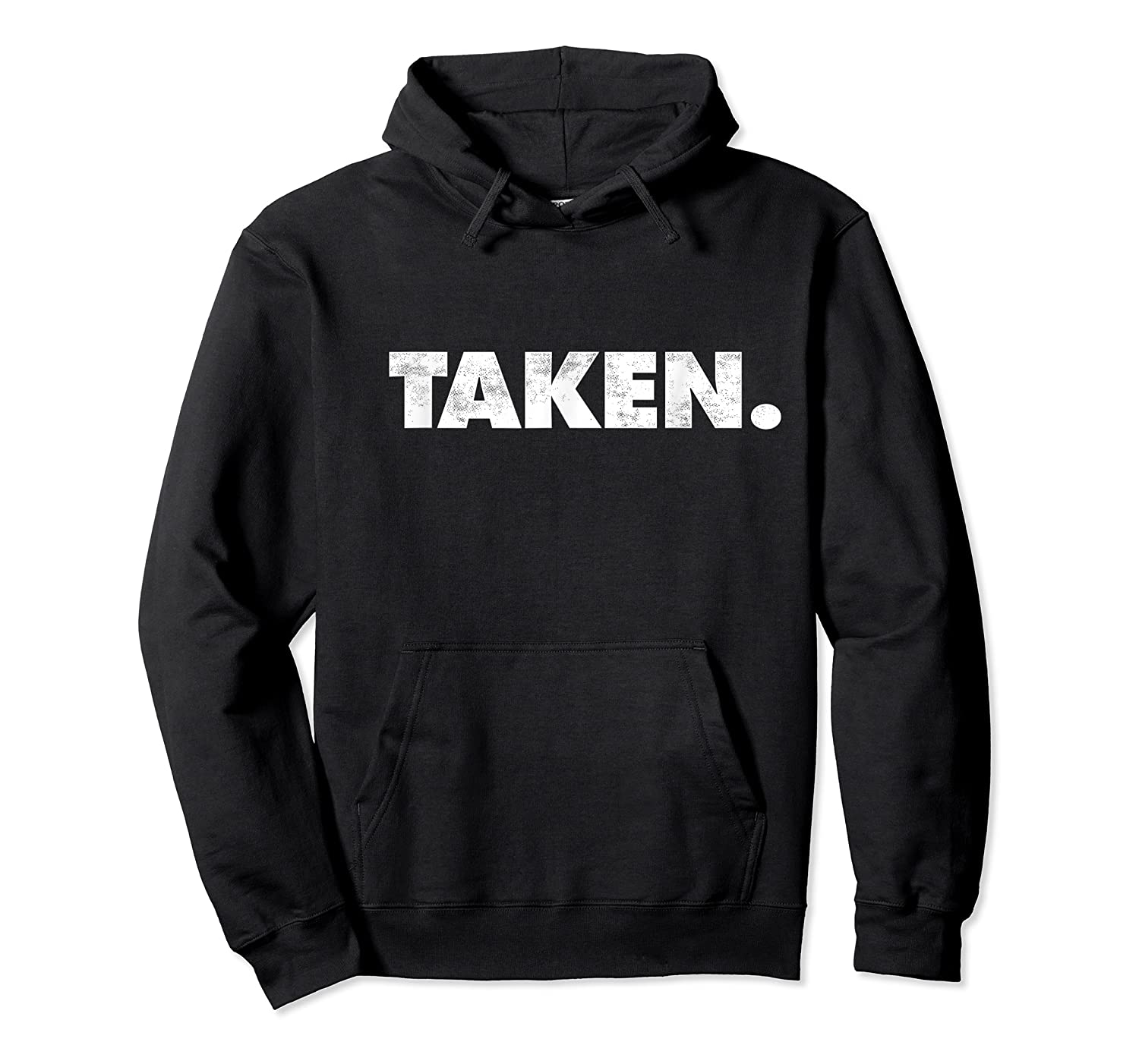 The Word Taken T Shirt A Shirt That Says Taken Weathered Unisex Pullover Hoodie