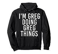I'm Greg Doing Greg Things Funny Christmas Gift Idea Shirts Hoodie Black