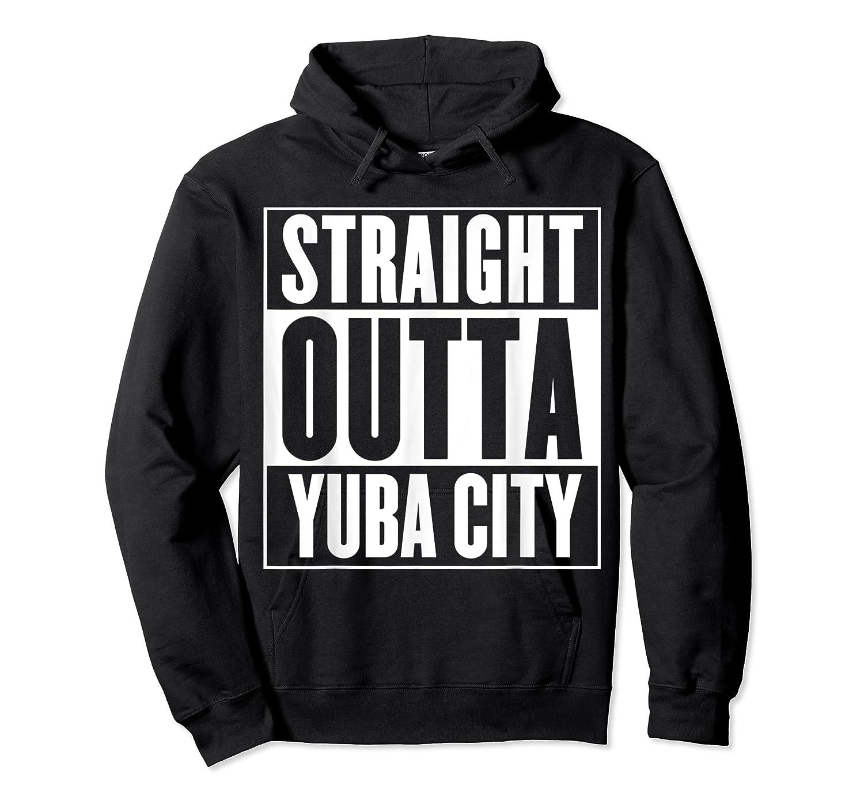 Straight Outta Yuba City T Shirt Unisex Pullover Hoodie