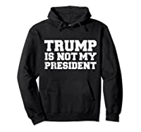 Trump Is Not My President T Shirt Impeach Anti Donald Trump Hoodie Black