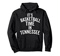 It's Basketball Time In Tennessee College Ball Fan Shirts Hoodie Black