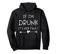If I'm Drunk It's Her Fault Funny Best Friends T-shirt Hoodie Black