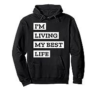 I'm Living My Best Life T-shirt Hoodie Black