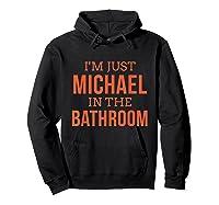 Im Just Michael In The Bathroom Hilarious Shirts Hoodie Black