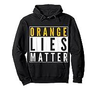 Orange Lies Matter Anti Trump Activist Protest Impeach T Shirt Hoodie Black