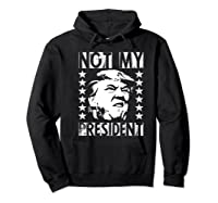 Not My President 2020 Election Impeach Trump Premium T Shirt Hoodie Black