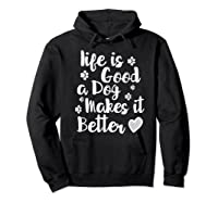 A Dog Makes It Better For Dog Lovers Tshirt T-shirt Hoodie Black