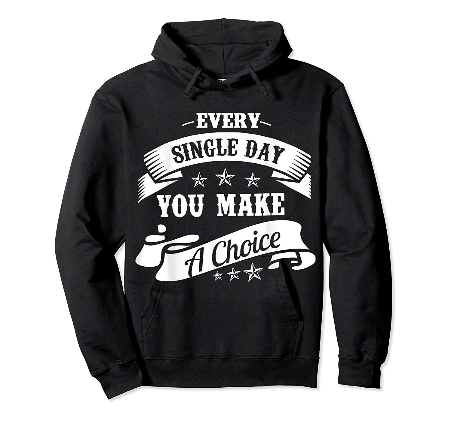 Every Single Day You Make A Choice Happy Self Empowert T Shirt Unisex Pullover Hoodie
