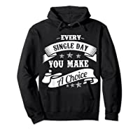 Every Single Day You Make A Choice Happy Self Empowert T Shirt Hoodie Black