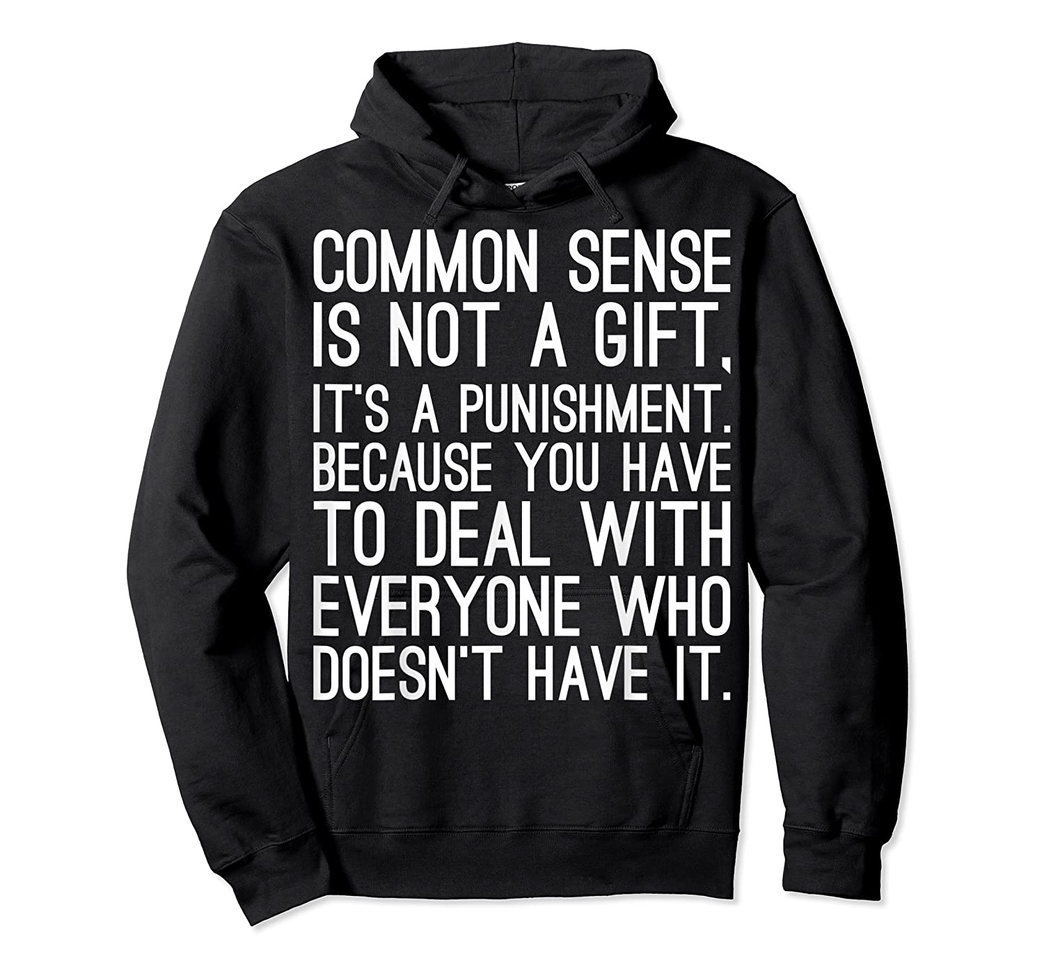 Common Sense Is Not A Gift Its A Punisht T Shirt Unisex Pullover Hoodie