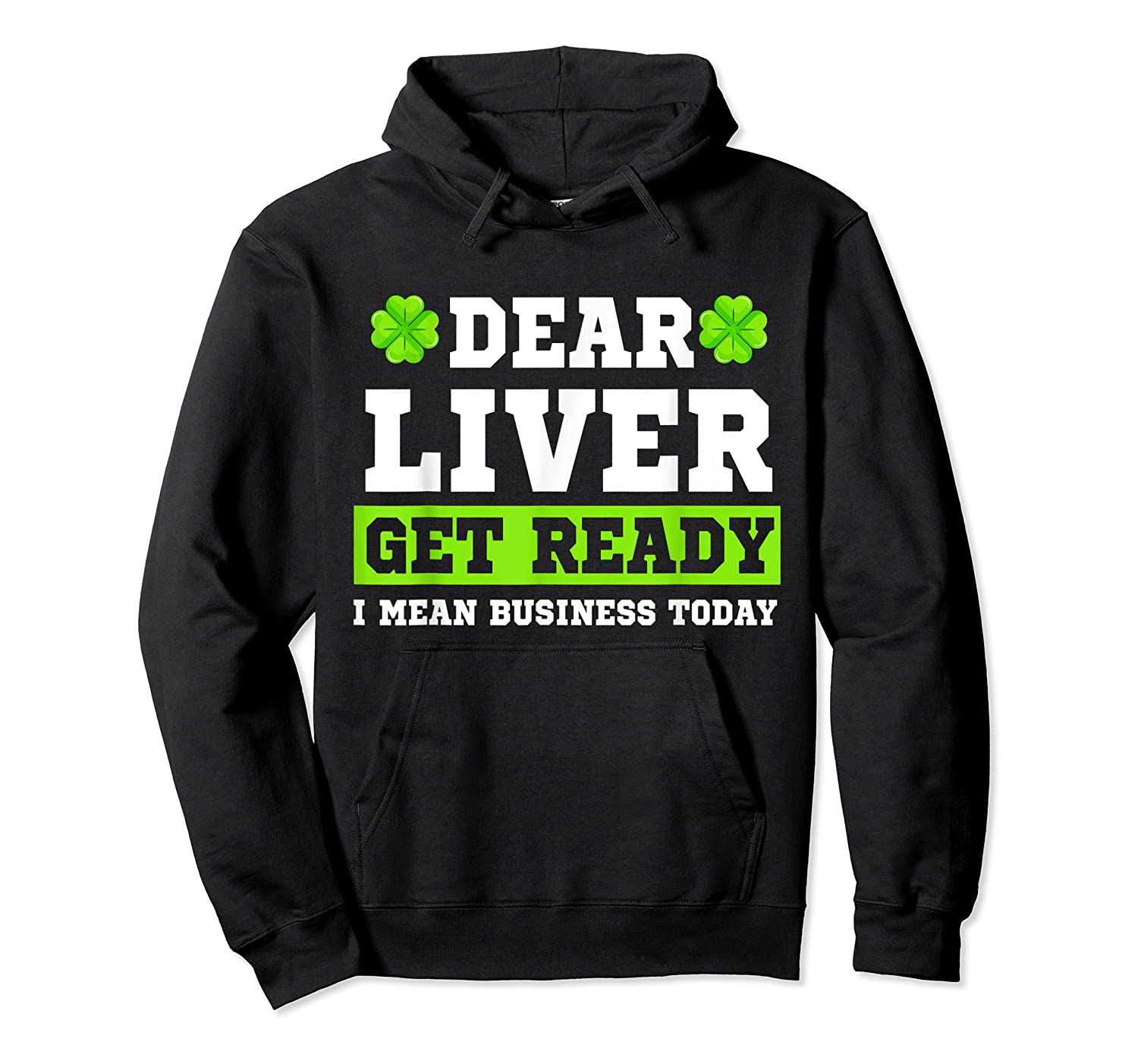 Dear Liver Get Ready Funny Saint Patrick S Day Gift Tshirt Unisex Pullover Hoodie