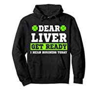 Dear Liver Get Ready Funny Saint Patrick S Day Gift Tshirt Hoodie Black