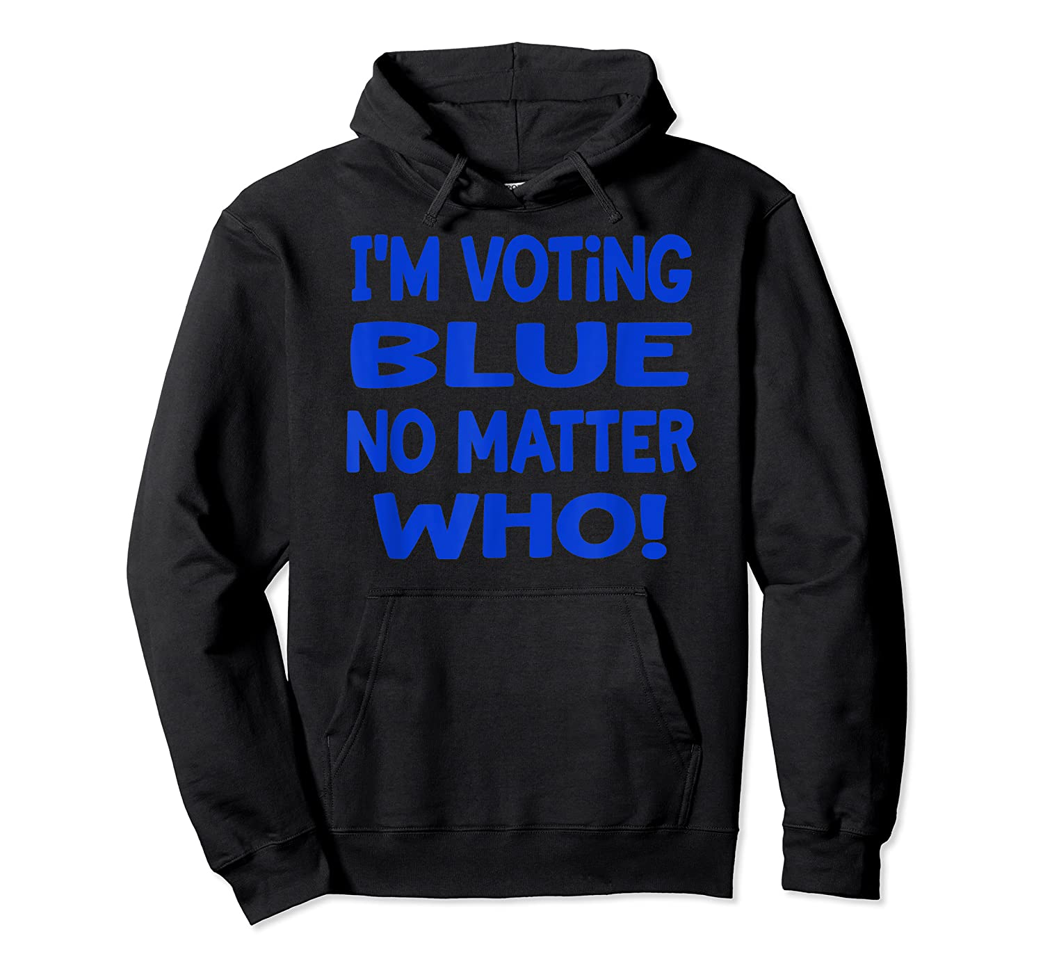 I M Voting Blue No Matter Who Anti Trump Election Day 2020 T Shirt Unisex Pullover Hoodie