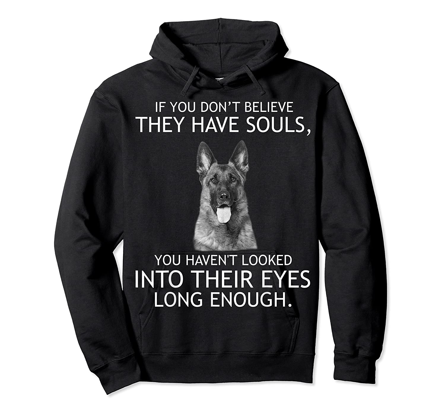 If You Don T Believe They Have Souls German Shepherd Tshirt Unisex Pullover Hoodie