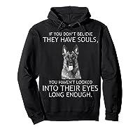 If You Don T Believe They Have Souls German Shepherd Tshirt Hoodie Black