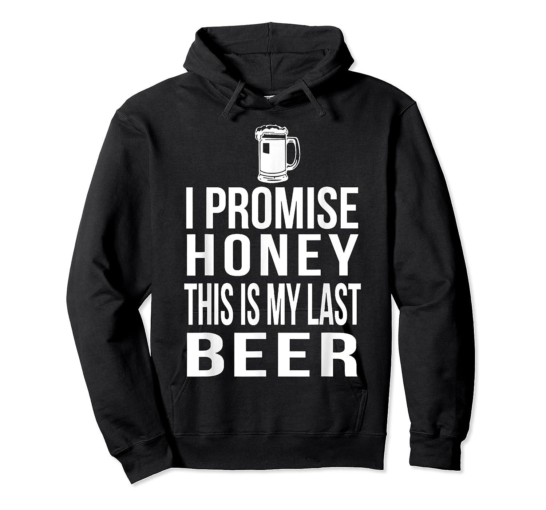 I Promise Honey This Is My Last Beer Tshirt Funny Beer Lover Unisex Pullover Hoodie
