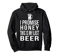 I Promise Honey This Is My Last Beer Tshirt Funny Beer Lover Hoodie Black