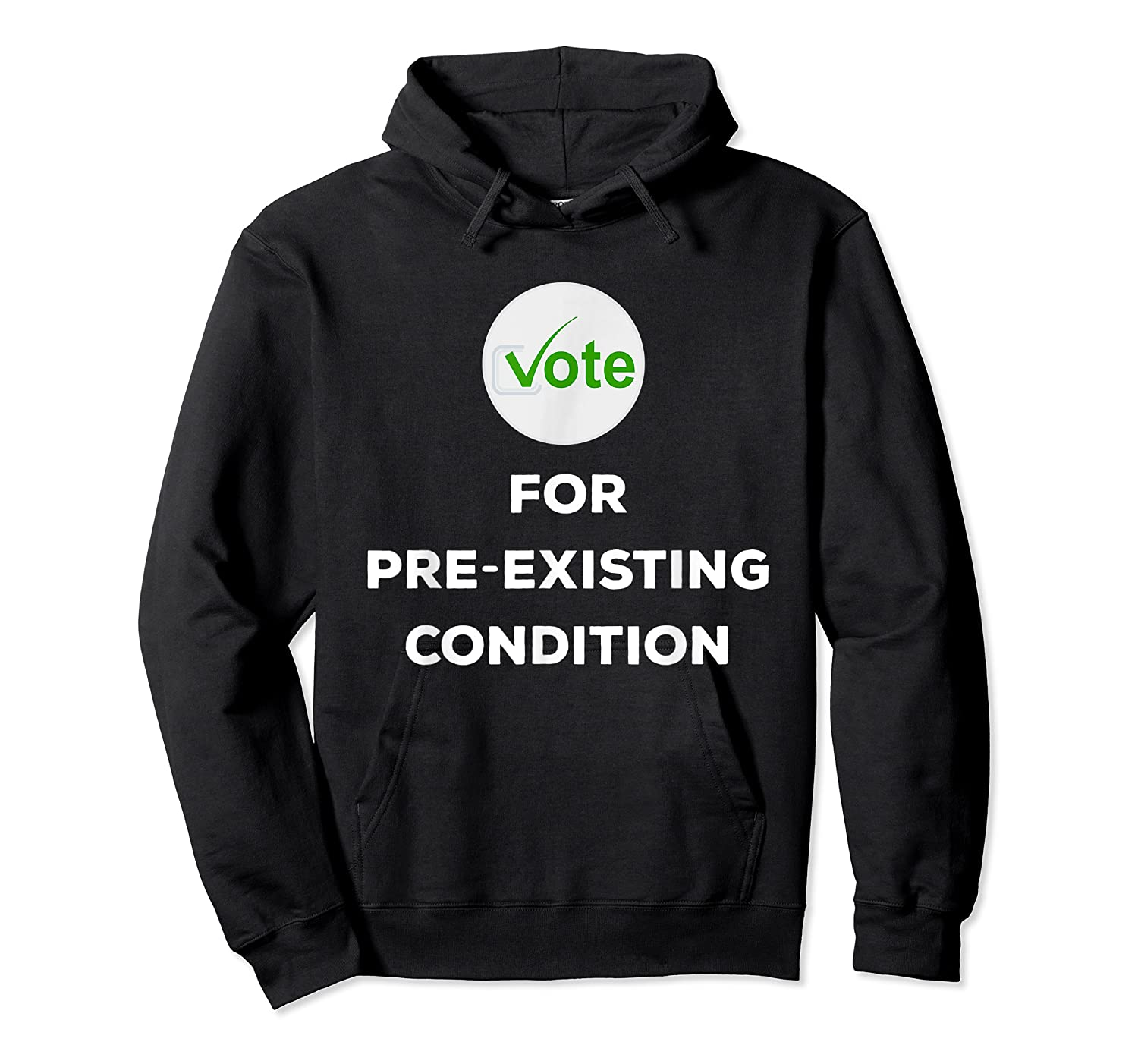 Vote For Pre Existing Condition T Shirt Election Day Tee Unisex Pullover Hoodie