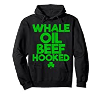 Whale Oil Beef Hooked T Shirt Saint Paddy S Day Shirt Hoodie Black