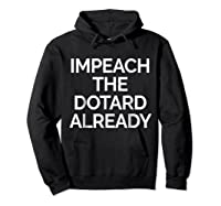 Impeach Dotard Trump Tshirt Hoodie Black