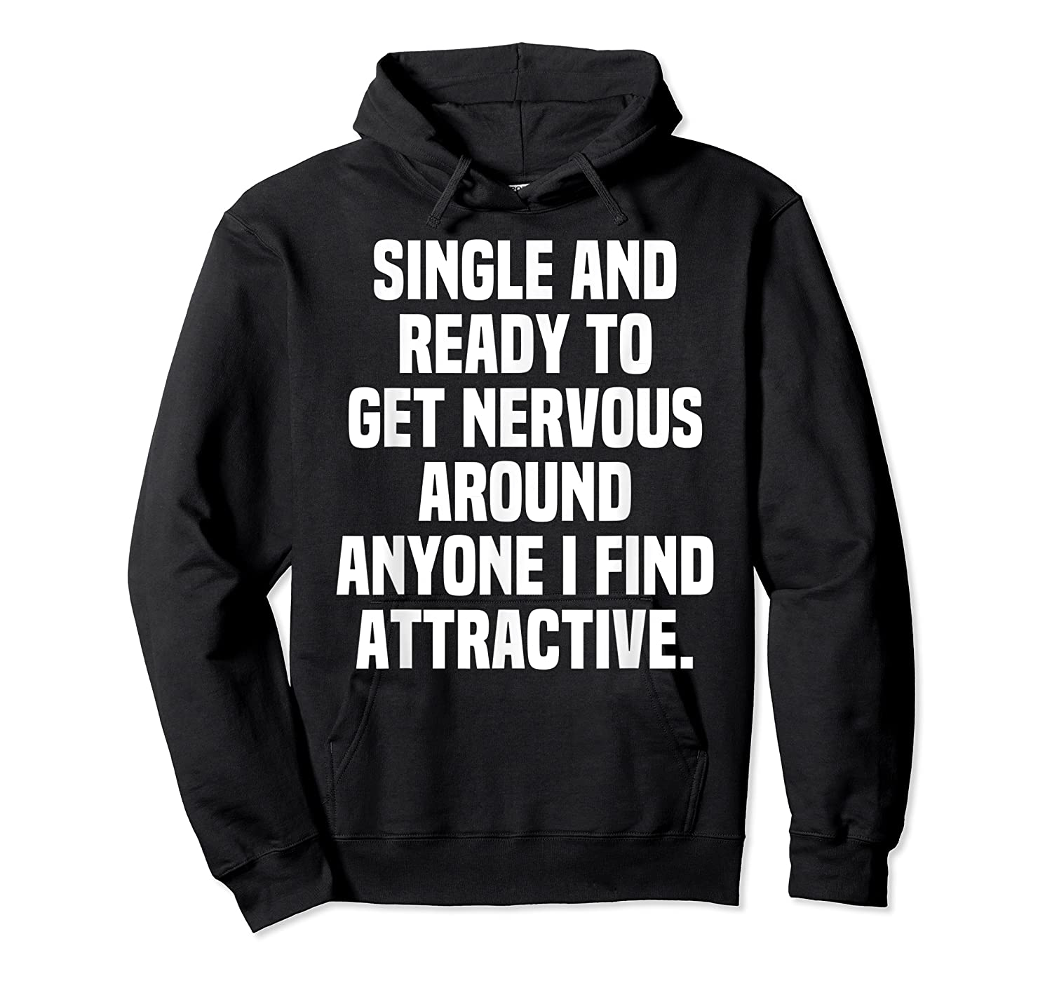 Single And Ready To Get Nervous Around Anyone I Attractive Shirts Unisex Pullover Hoodie