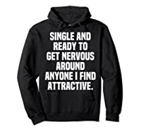 Single And Ready To Get Nervous Around Anyone I Attractive Shirts Hoodie Black
