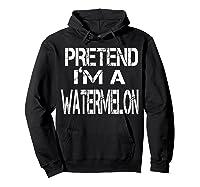 Pretend I'm A Watermelon Lazy Halloween Costume Shirts Hoodie Black