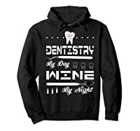 Dentistry By Day Wine By Night Gift Dental Hygienist Shirts Hoodie Black