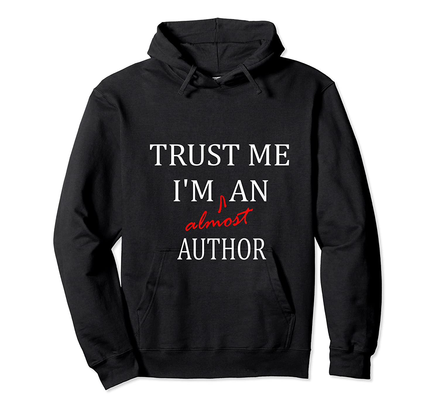 Trust Me Im Almost A N Author T Shirt Unisex Pullover Hoodie