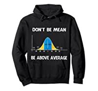 Don T Be Mean Be Above Average Funny Math Lover Gift T Shirt T Shirt Hoodie Black