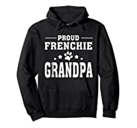 Proud Frenchie Grandpa T Shirt Father S Day Gift Hoodie Black