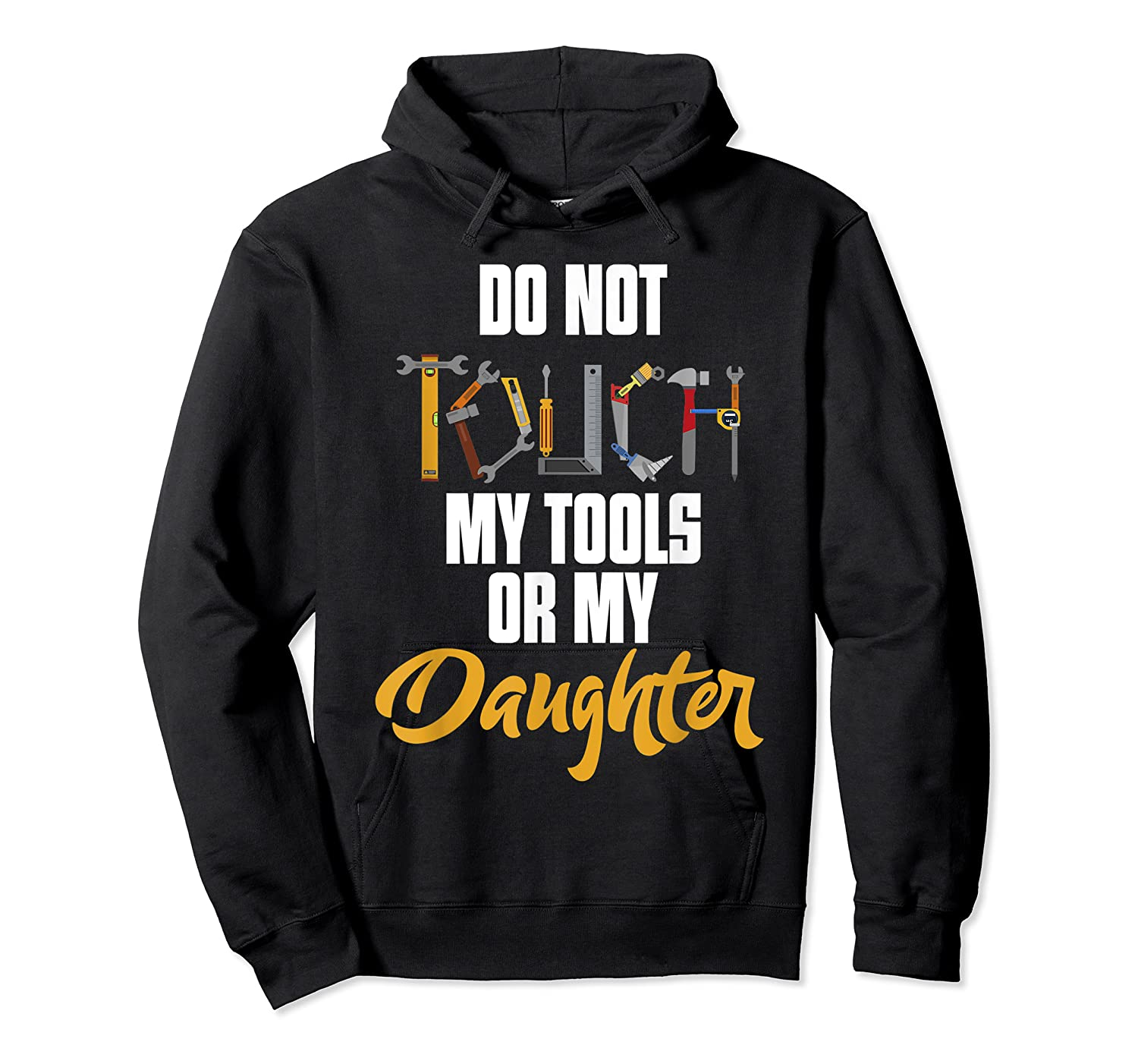 Don T Touch My Tools Or My Daughter Fathers Day T Shirt Unisex Pullover Hoodie