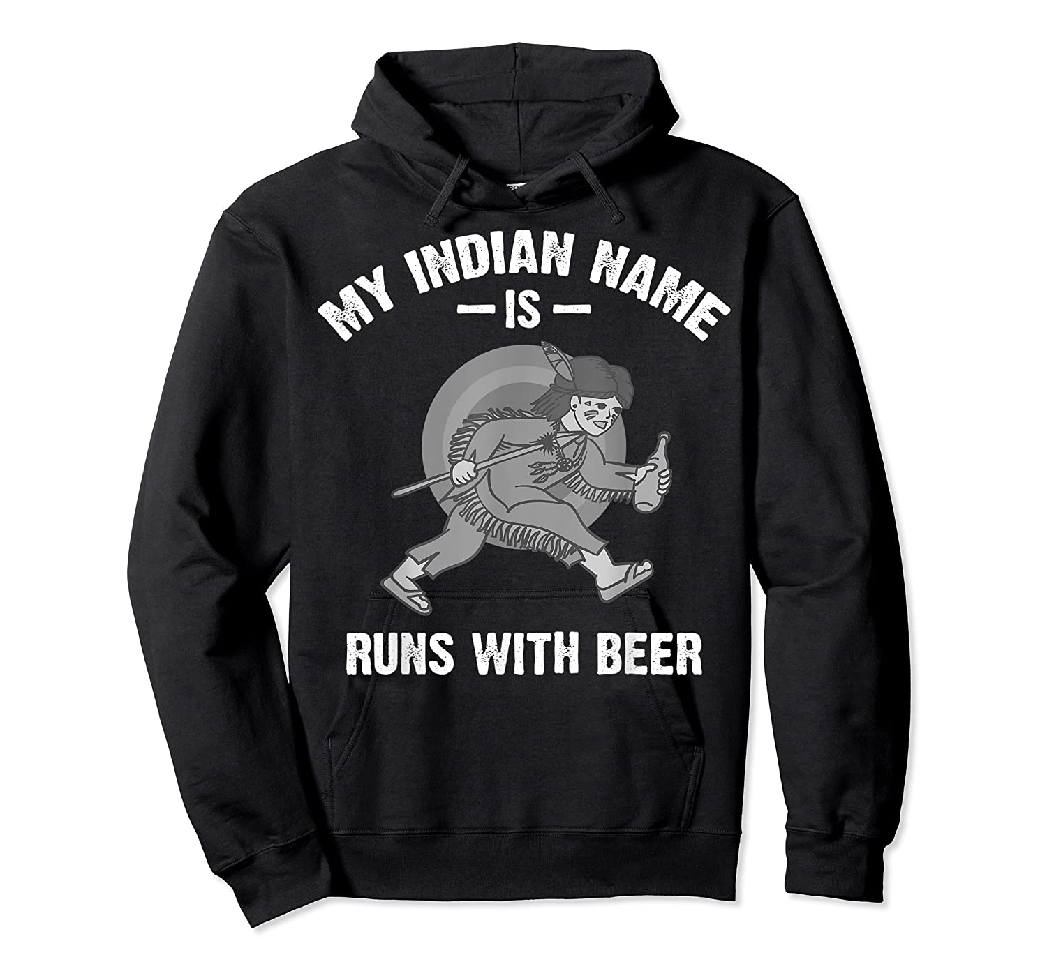 Cool Hilarious My Indian Name Is Runs With Beer Gift T Shirt Unisex Pullover Hoodie
