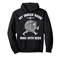 Cool Hilarious My Indian Name Is Runs With Beer Gift T Shirt Hoodie Black
