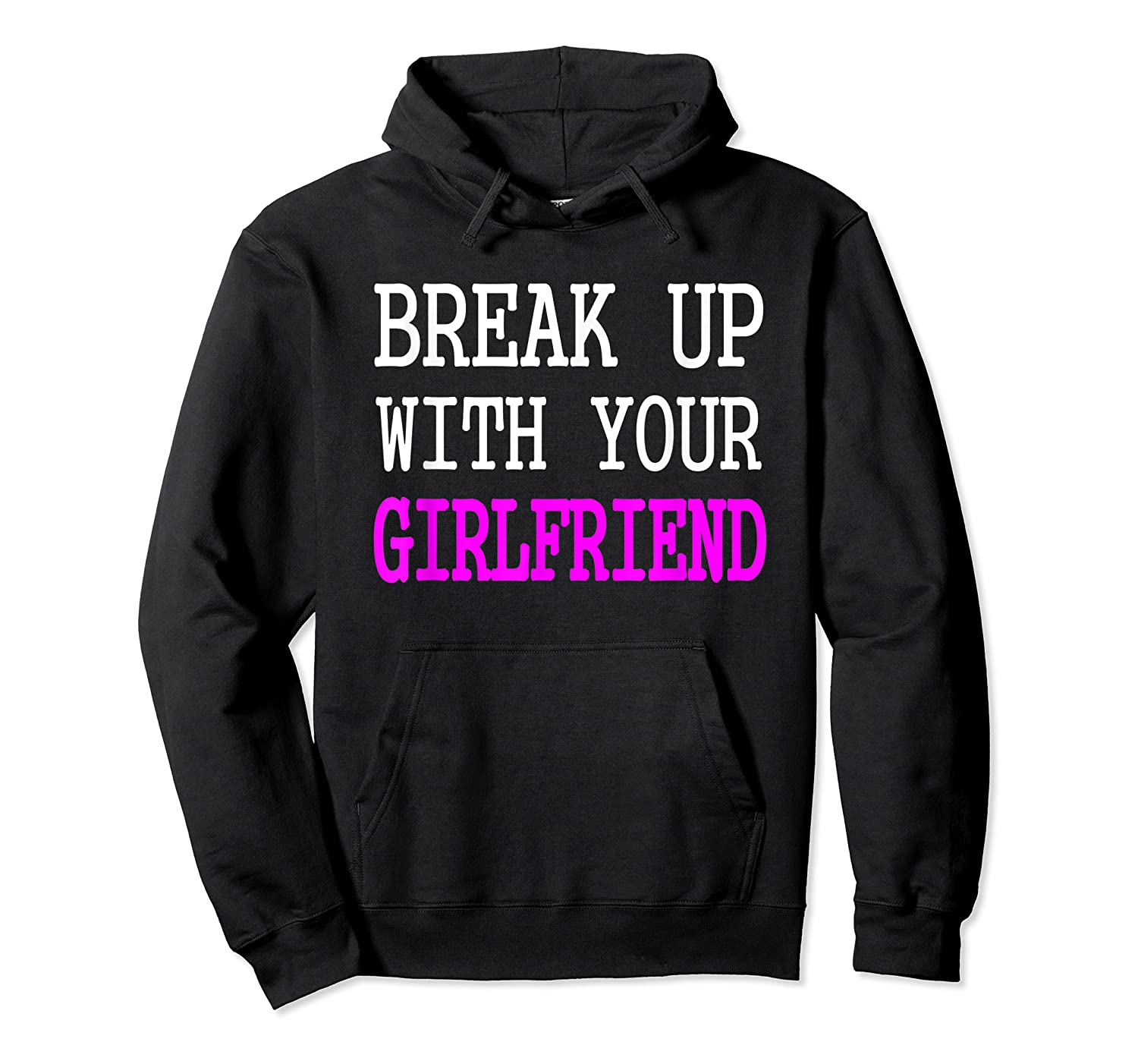 Break Up With Your Girlfriend T Shirt Im Bored Single Shirt Unisex Pullover Hoodie