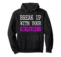 Break Up With Your Girlfriend T Shirt Im Bored Single Shirt Hoodie Black